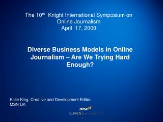 The 10 th   Knight International Symposium on Online Journalism April  17, 2009