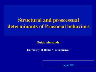 Structural and proscessual determinants of Prosocial behaviors Guido Alessandri