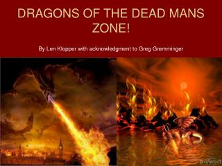 DRAGONS OF THE DEAD MANS ZONE!