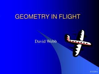 GEOMETRY IN FLIGHT