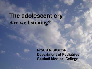 The adolescent cry Are we listening?