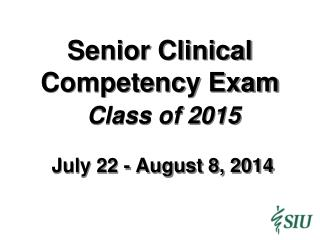 Senior Clinical Competency Exam Class of 2015   July 22 - August 8, 2014