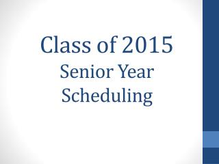 Class of 2015 Senior Year Scheduling