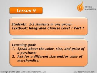Students:  2-3 students in one group Textbook: Integrated Chinese Level 1 Part 1
