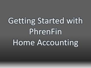 Getting Started with PhrenFin  Home Accounting