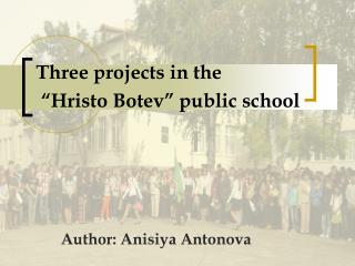 "Three projects in the  ""Hristo Botev"" public school"