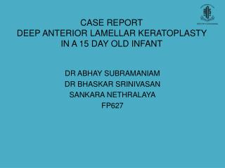 CASE REPORT DEEP ANTERIOR LAMELLAR KERATOPLASTY IN A 15 DAY OLD INFANT