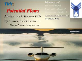 Title : Potential Flows Advisor  :  Ali R.  Tahavvor , Ph.D. By :  Hossein Andishgar 87682175