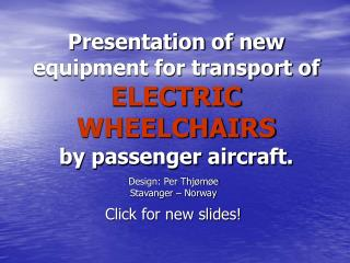 Presentation of new equipment for transport of  ELECTRIC WHEELCHAIRS by passenger aircraft.