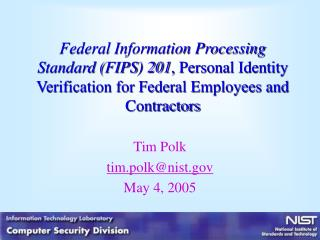Federal Information Processing Standard (FIPS) 201 , Personal Identity Verification for Federal Employees and Contractor