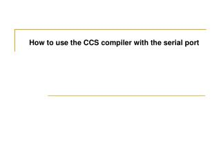 How to use the CCS compiler with the serial port