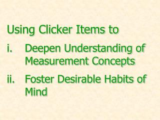 Using Clicker Items to  Deepen Understanding of Measurement Concepts