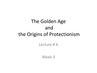 The Golden Age  and  the Origins of Protectionism
