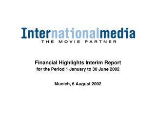 Financial Highlights Interim Report for the Period 1 January to 30 June 2002 Munich, 6 August 2002