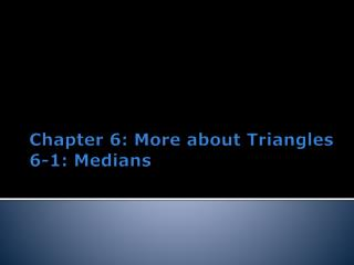 Chapter 6: More about Triangles 6-1: Medians