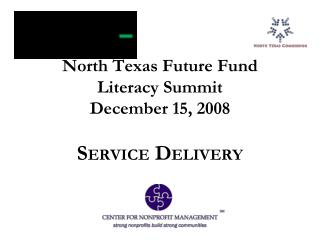 North Texas Future Fund Literacy Summit December 15, 2008 S ERVICE  D ELIVERY