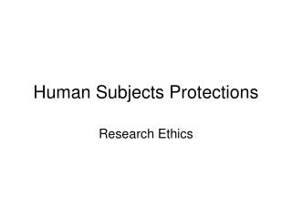 Human Subjects Protections