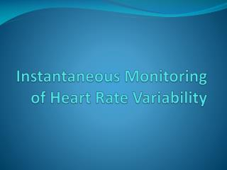 Instantaneous Monitoring of Heart Rate  Variability