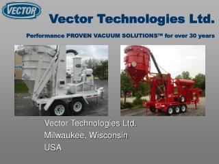 Vector Technologies Ltd. Performance PROVEN VACUUM SOLUTIONS™ for over 30 years