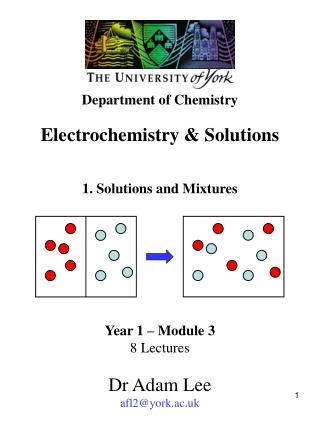 Electrochemistry & Solutions 1. Solutions and Mixtures Year 1 – Module 3 8 Lectures Dr Adam Lee
