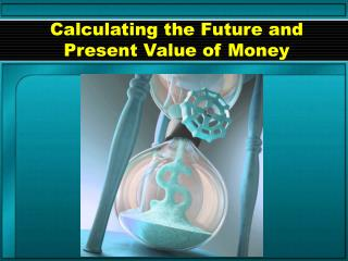 Calculating the Future and Present Value of Money