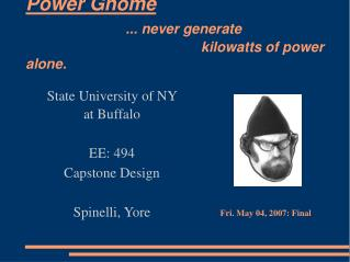Power Gnome ... never generate 								kilowatts of power alone.