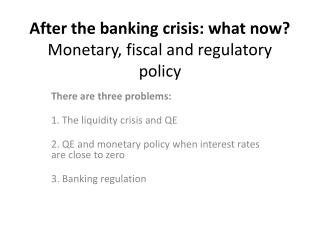 After the banking crisis: what now? Monetary, fiscal and regulatory policy