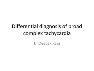 Differential diagnosis of broad complex tachycardia