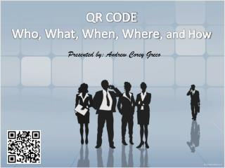 QR CODE  Who ,  What ,  When ,  Where ,  and How