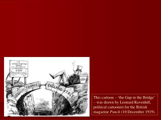This cartoon – 'the Gap in the Bridge' – was drawn by Leonard Ravenhill, political cartoonist for the British ma