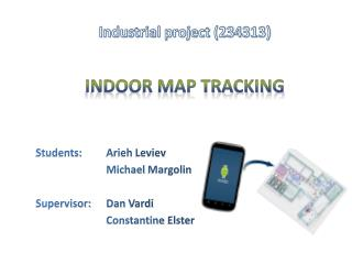 Industrial project (234313) Indoor MAP TRACKING Students: 	 Arieh Leviev 		Michael  Margolin