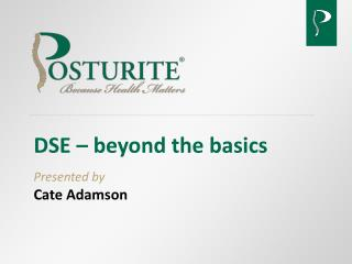 DSE – beyond the basics Presented by Cate Adamson