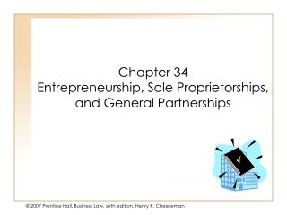 Chapter 34 Entrepreneurship, Sole Proprietorships, and General Partnerships