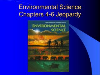 Environmental Science    Chapters 4-6 Jeopardy
