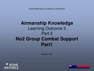 Airmanship Knowledge Learning Outcome 3 Part 3 No2 Group Combat Support Part1