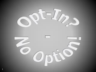 Opt-In? - No Option!