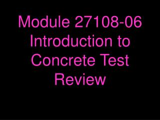 Module 27108-06 Introduction to Concrete Test Review