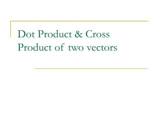 Dot Product & Cross Product of two vectors