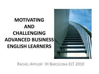 MOTIVATING  AND  CHALLENGING  ADVANCED BUSINESS ENGLISH LEARNERS