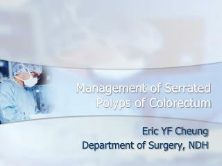 Management of  Serrated Polyps of Colorectum
