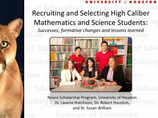Noyce Scholarship Program, University of Houston Dr. Laveria Hutchison, Dr. Robert Houston,