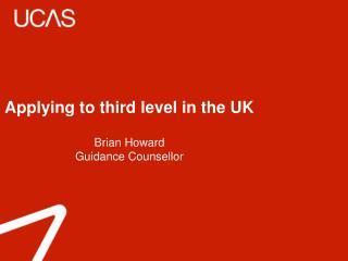 Applying to third level in the UK Brian Howard Guidance Counsellor