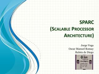 SPARC ( Scalable Processor Architecture )