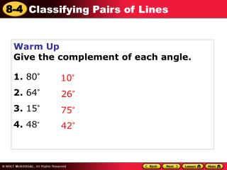 Warm Up Give the complement of each angle. 1.  80° 2.  64° 3.  15° 4.  48 °