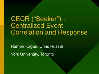 "CECR (""Seeker"") - Centralized Event Correlation and Response"