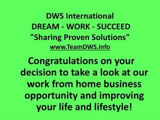 "DWS International DREAM - WORK - SUCCEED ""Sharing Proven Solutions"" TeamDWS"