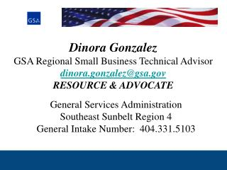 Dinora Gonzalez GSA Regional Small Business Technical Advisor dinora.gonzalez@gsa RESOURCE & ADVOCATE