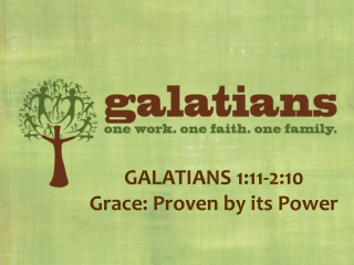 Grace: Proven by its Power Galatians 1:11-2:10