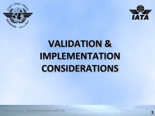 VALIDATION & IMPLEMENTATION CONSIDERATIONS