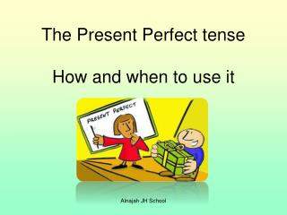 The Present Perfect tense How and when to use it